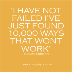 'I HAVE NOT FAILED I'VE JUST FOUND 10,000 WAYS THAT WONT WORK' Thomas Eddison