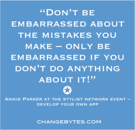 """Don't be embarrassed about the mistakes you make – only be embarrassed if you don't do anything about it!"" Annie Parker"