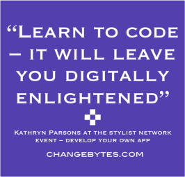 """Learn to code – it will leave you digitally enlightened"" Kathryn Parsons"